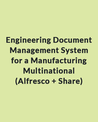 Engineering Document Management System for a Manufacturing Multinational (Alfresco + Share)